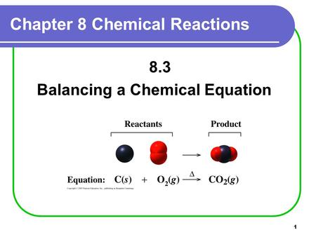 1 Chapter 8 Chemical Reactions 8.3 Balancing a Chemical Equation.