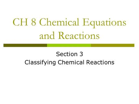 CH 8 Chemical Equations and Reactions Section 3 Classifying Chemical Reactions.