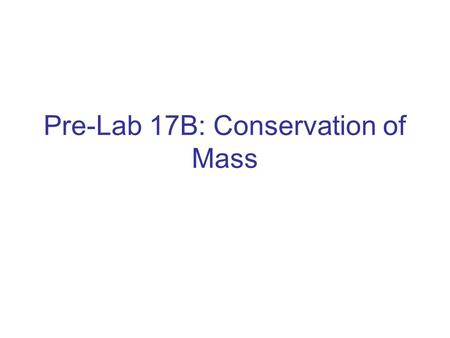Pre-Lab 17B: Conservation of Mass. Purpose A French chemist named Antoine Lavoisier was the first to prove the law of conservation of mass. This law says.