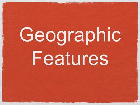 Geographic Features. Plain land with relatively low relief, that is flat or gently rolling land.