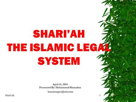 Shari'ah1 SHARI'AH THE ISLAMIC LEGAL SYSTEM April 24, 2004 Presented By: Mohammad Ramadan