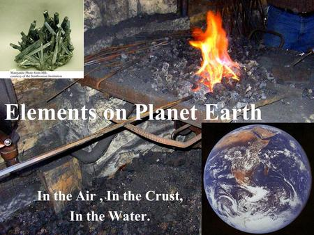 In the Air, In the Crust, In the Water. Elements on Planet Earth.