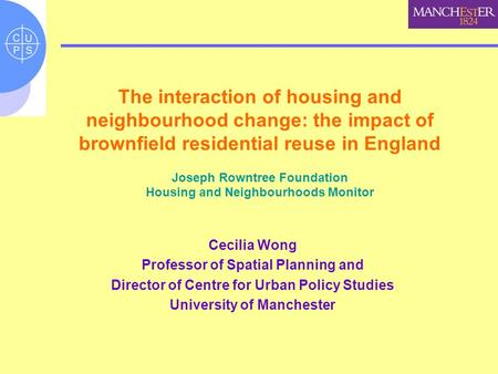The interaction of housing and neighbourhood change: the impact of brownfield residential reuse in England Joseph Rowntree Foundation Housing and Neighbourhoods.