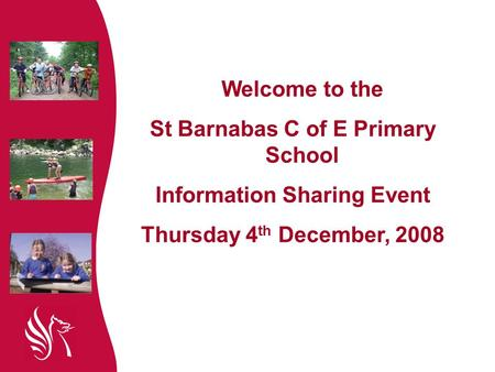 Welcome to the St Barnabas C of E Primary School Information Sharing Event Thursday 4 th December, 2008.