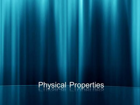 (2.2)PHYSICAL PROPERTY A physical property is any characteristic of a material that can be observed or measured without changing the composition of the.