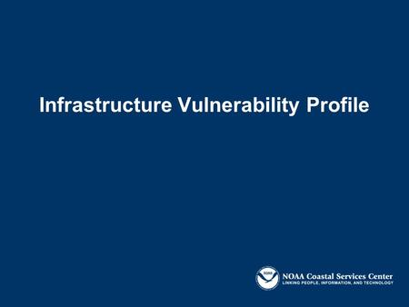 Infrastructure Vulnerability Profile. Objectives: To identify key infrastructure concerns related to the pre-defined hazards and issues Identify needed.