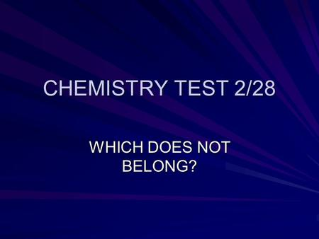 CHEMISTRY TEST 2/28 WHICH DOES NOT BELONG?. A. Na B. He C. Ca D. Al.