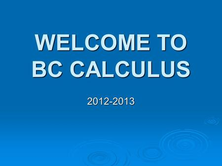 WELCOME TO BC CALCULUS 2012-2013. T. ERICSON Conference – 1st period www.rangerbccalculus.blogspot.com.