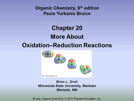 Organic Chemistry, 6 th edition Paula Yurkanis Bruice Chapter 20 More About Oxidation–Reduction Reactions Brian L. Groh Minnesota State University, Mankato.