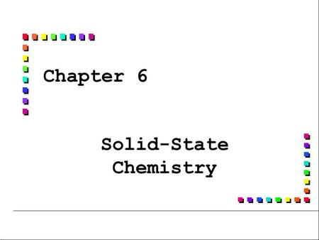 Chapter 6 Solid-State Chemistry. Problems n n 6.9, 6.13, 6.14.