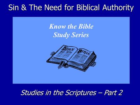 Sin & The Need for Biblical Authority Know the Bible Study Series Studies in the Scriptures – Part 2.