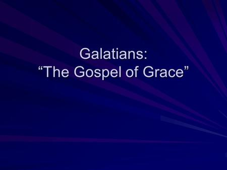 "Galatians: ""The Gospel of Grace"". Galatians 1:1-2 (NASB-U) Paul, an apostle (not sent from men nor through the agency of man, but through Jesus Christ."