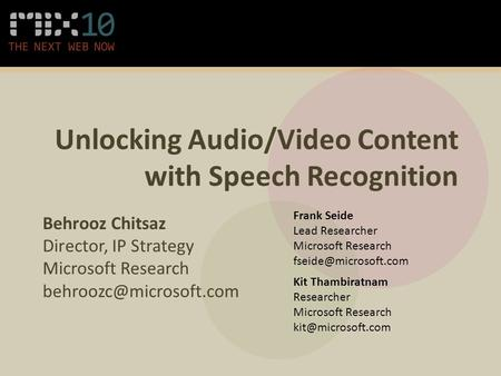 Unlocking Audio/Video Content with Speech Recognition Behrooz Chitsaz Director, IP Strategy Microsoft Research Frank Seide Lead.