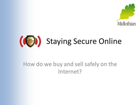Staying Secure Online How do we buy and sell safely on the Internet?