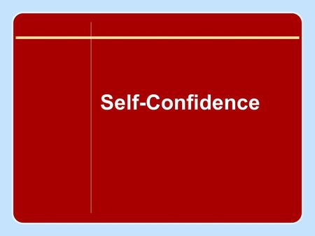 Self-Confidence. Session Outline Defining Self-Confidence Benefits of Self-Confidence Levels of Confidence How Expectations Influence Performance Self-Efficacy.