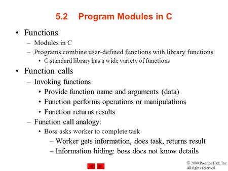  2000 Prentice Hall, Inc. All rights reserved. 5.2Program Modules in C Functions –Modules in C –Programs combine user-defined functions with library functions.