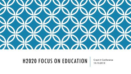 H2020 FOCUS ON EDUCATION Creat-it Conference 10.10.2015.