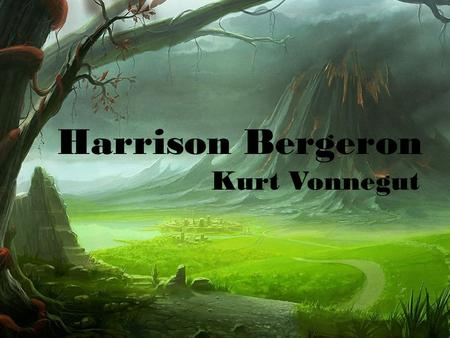 Harrison Bergeron Kurt Vonnegut. Harrison Bergeron A satirical science fiction tale about the dark side of an ideal, utopian American society. Based off.