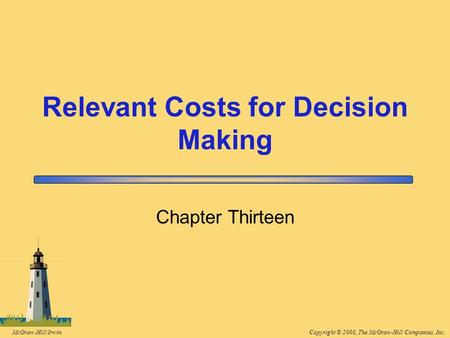 Copyright © 2008, The McGraw-Hill Companies, Inc.McGraw-Hill/Irwin Relevant Costs for Decision Making Chapter Thirteen.
