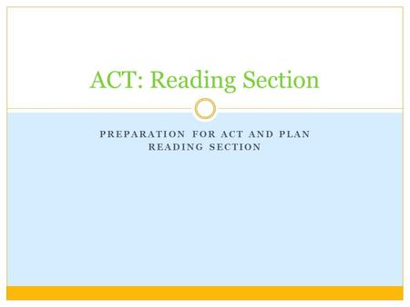 PREPARATION FOR ACT AND PLAN READING SECTION ACT: Reading Section.