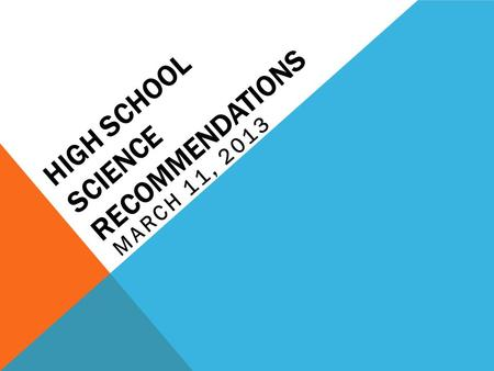 HIGH SCHOOL SCIENCE RECOMMENDATIONS MARCH 11, 2013.