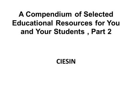 A Compendium of Selected Educational Resources for You and Your Students, Part 2 CIESIN.