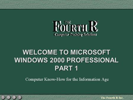 > > >> < < << The Fourth R Inc. WELCOME TO MICROSOFT WINDOWS 2000 PROFESSIONAL PART 1.