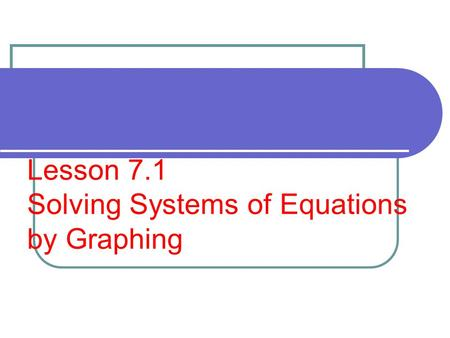 Lesson 7.1 Solving Systems of Equations by Graphing.