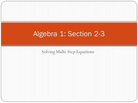 Solving Multi-Step Equations Algebra 1: Section 2-3.