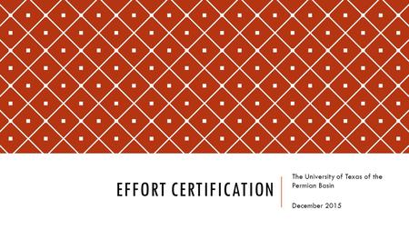 EFFORT CERTIFICATION The University of Texas of the Permian Basin December 2015.