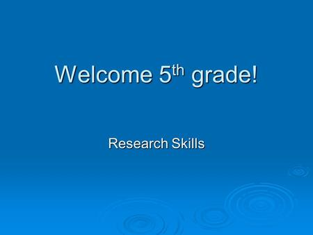 Welcome 5 th grade! Research Skills OVERVIEW  What is Research?  Big 6 Research Guide © Task Definition Task Definition Information-seeking Strategies.