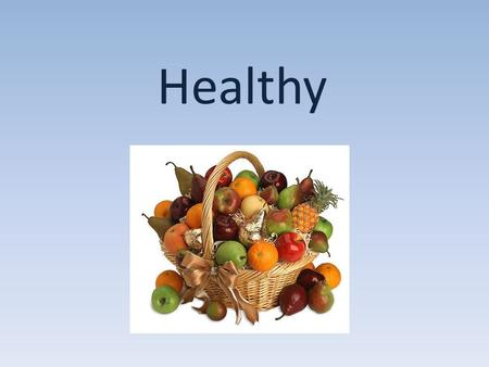 Healthy. Phonetic exercises Health, mind, memory, vegetables, fruit, wash face and hands, clean teeth, do morning exercises, have breakfast, eat soup,