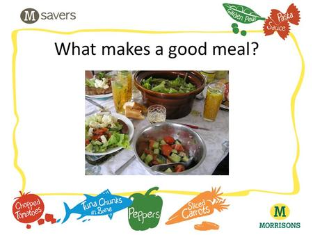 What makes a good meal?. What will we be learning about? – Different food groups – Whether we like the same foods as our friends – What makes a good meal.