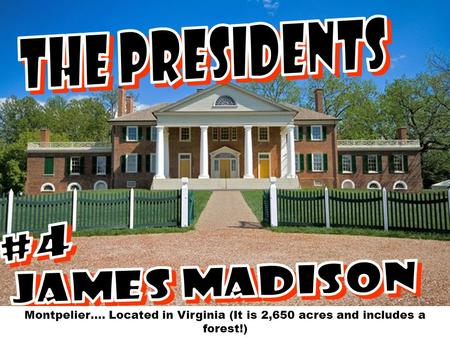 Montpelier…. Located in Virginia (It is 2,650 acres and includes a forest!)