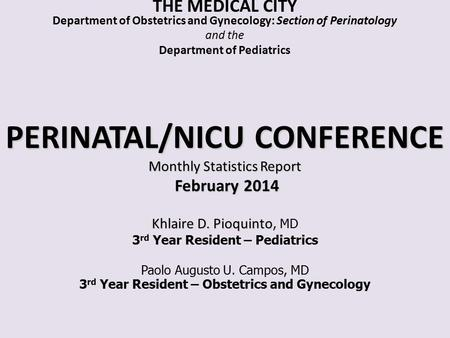 PERINATAL/NICU CONFERENCE Monthly Statistics Report February 2014 Khlaire D. Pioquinto PERINATAL/NICU CONFERENCE Monthly Statistics Report February 2014.