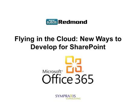 Flying in the Cloud: New Ways to Develop for SharePoint.