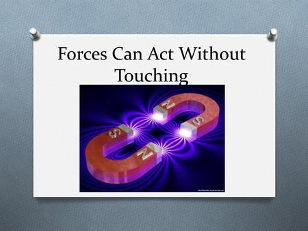 Forces Can Act Without Touching