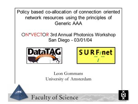 Policy based co-allocation of connection oriented network resources using the principles of Generic AAA ON*VECTOR 3rd Annual Photonics Workshop San Diego.