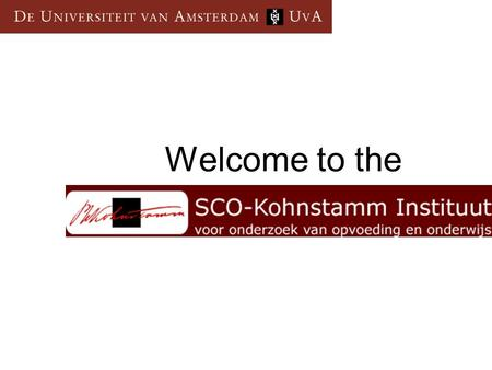 Welcome to the. Structure University of Amsterdam 7 Faculties Faculty of Social & Behavioural Sciences 6 Departments Dept of Pedagogical & Educational.