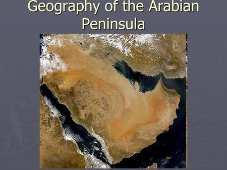 Geography of the Arabian Peninsula. Physical Features ► Physical Features ► Vast deserts dotted by oases. ► Coastal plains line the southern and western.