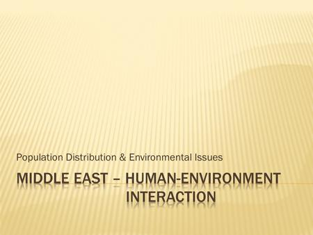 Population Distribution & Environmental Issues.  Desalination  Water Pollution  Desertification.