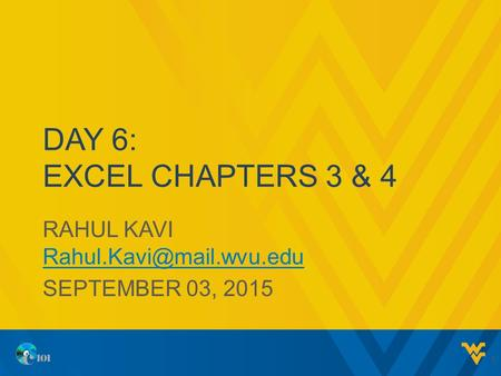 DAY 6: EXCEL CHAPTERS 3 & 4 RAHUL KAVI  SEPTEMBER 03, 2015 1.