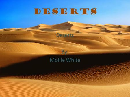 Deserts By: Mollie White