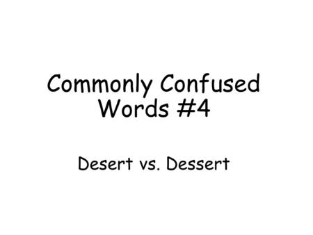 Commonly Confused Words #4 Desert vs. Dessert. Definitions: Desert: a place that is without much vegetation or life due to the environment/weather; to.