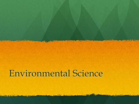 Environmental Science. What is environmental science? Environmental science is a mulitdisciplinary academic field that integrates physical, biological.