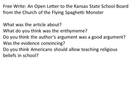 Free Write: An Open Letter to the Kansas State School Board from the Church of the Flying Spaghetti Monster What was the article about? What do you think.