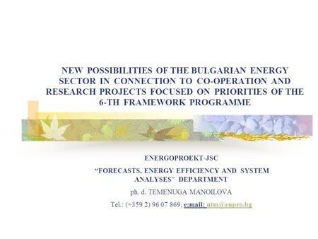 NEW POSSIBILITIES OF THE BULGARIAN ENERGY SECTOR IN CONNECTION TO CO-OPERATION AND RESEARCH PROJECTS FOCUSED ON PRIORITIES OF THE 6-TH FRAMEWORK PROGRAMME.