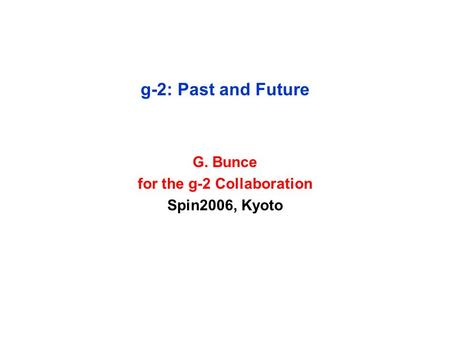 G-2: Past and Future G. Bunce for the g-2 Collaboration Spin2006, Kyoto.