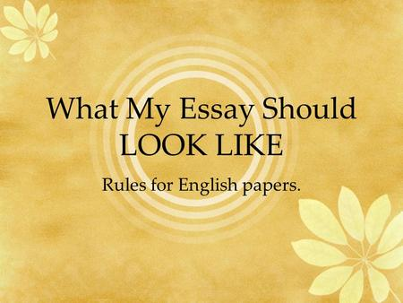 What My Essay Should LOOK LIKE Rules for English papers.