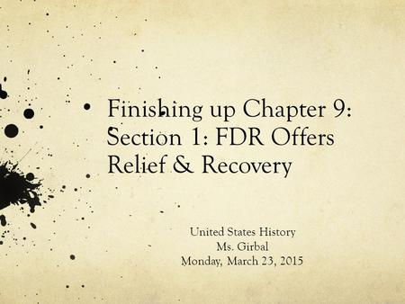 Finishing up Chapter 9: Section 1: FDR Offers Relief & Recovery United States History Ms. Girbal Monday, March 23, 2015.